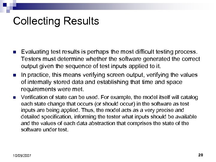 Collecting Results n n n Evaluating test results is perhaps the most difficult testing