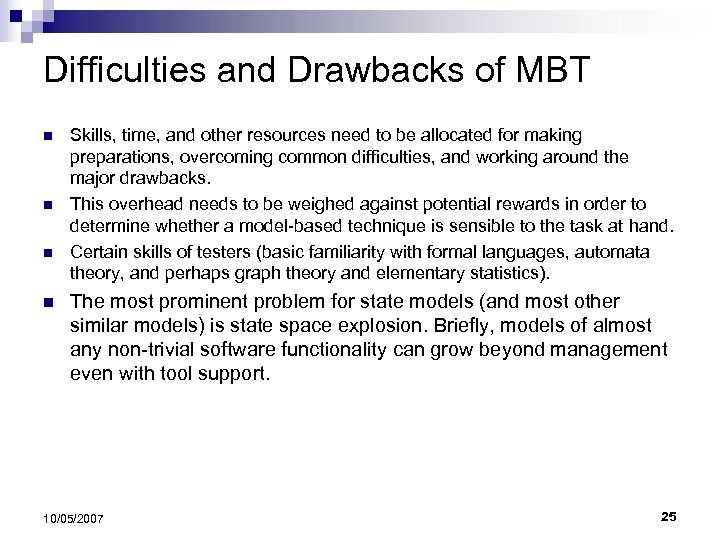 Difficulties and Drawbacks of MBT n n Skills, time, and other resources need to