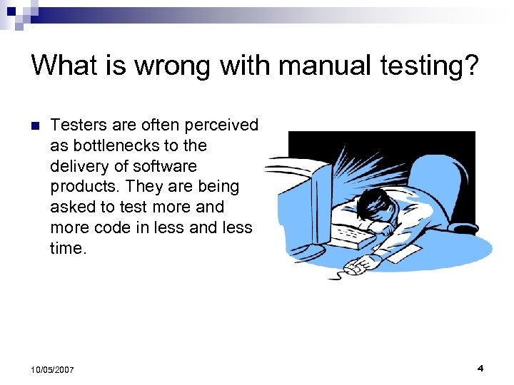 What is wrong with manual testing? n Testers are often perceived as bottlenecks to