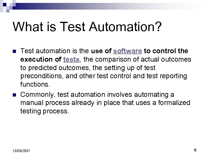 What is Test Automation? n n Test automation is the use of software to