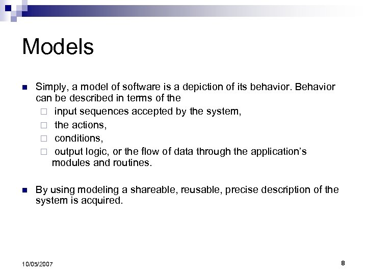 Models n Simply, a model of software is a depiction of its behavior. Behavior