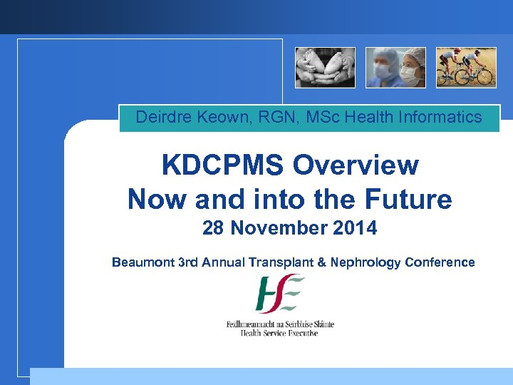 Deirdre Keown, RGN, MSc Health Informatics KDCPMS Overview Now and into the Future 28