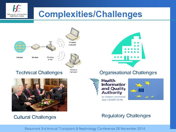 Complexities/Challenges Technical Challenges Cultural Challenges Organisational Challenges Regulatory Challenges Beaumont 3 rd Annual Transplant