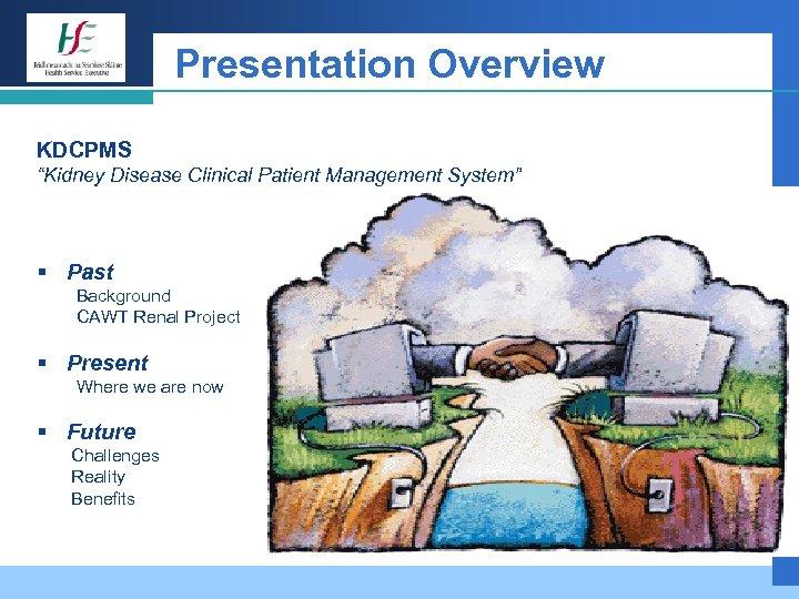 "Presentation Overview KDCPMS ""Kidney Disease Clinical Patient Management System"" § Past Background CAWT Renal"