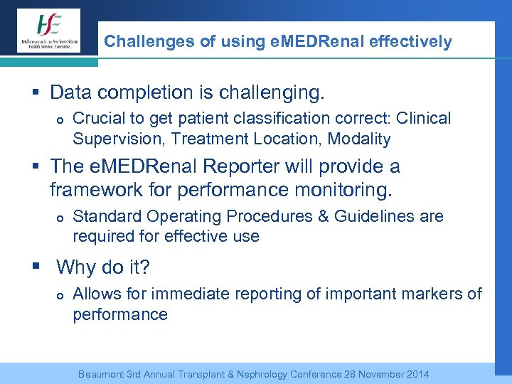 Challenges of using e. MEDRenal effectively § Data completion is challenging. Crucial to get