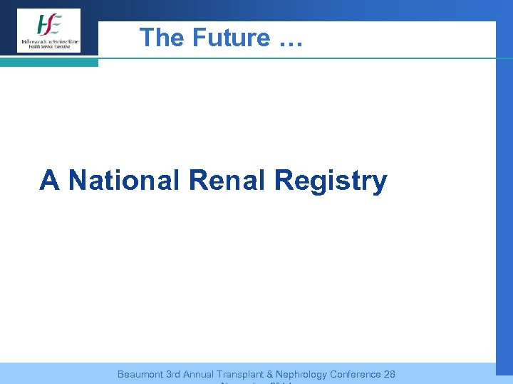 The Future … A National Registry Beaumont 3 rd Annual Transplant & Nephrology Conference