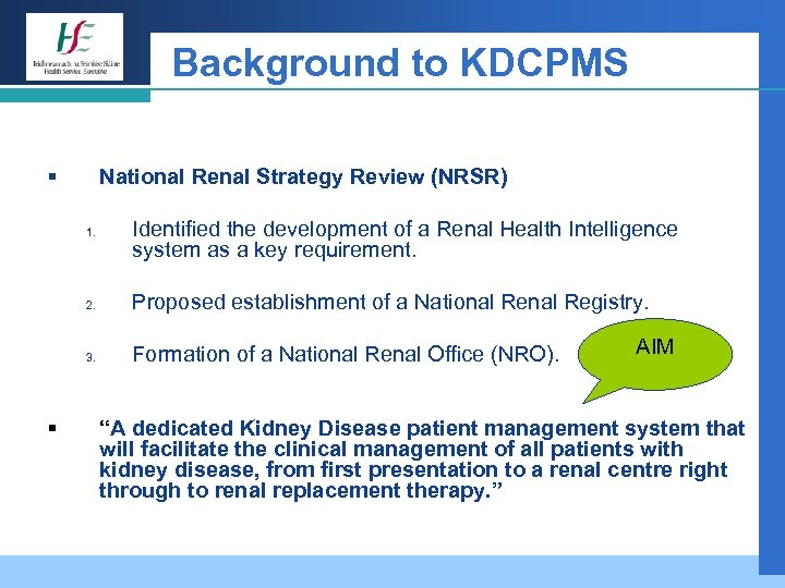 Background to KDCPMS § National Renal Strategy Review (NRSR) 1. Identified the development of