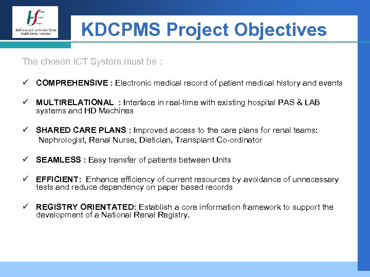 KDCPMS Project Objectives The chosen ICT System must be : ü COMPREHENSIVE : Electronic