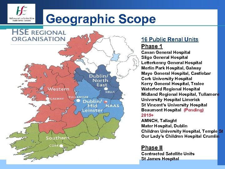 Geographic Scope 16 Public Renal Units Phase 1 Cavan General Hospital Sligo General Hospital