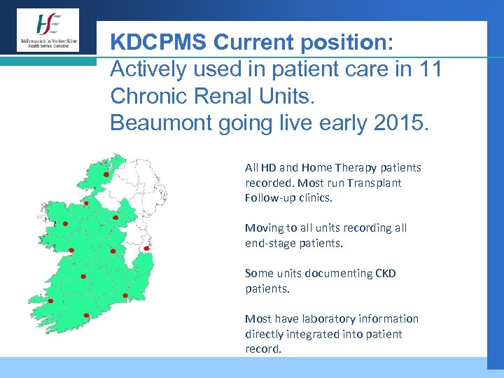 KDCPMS Current position: Actively used in patient care in 11 Chronic Renal Units. Beaumont