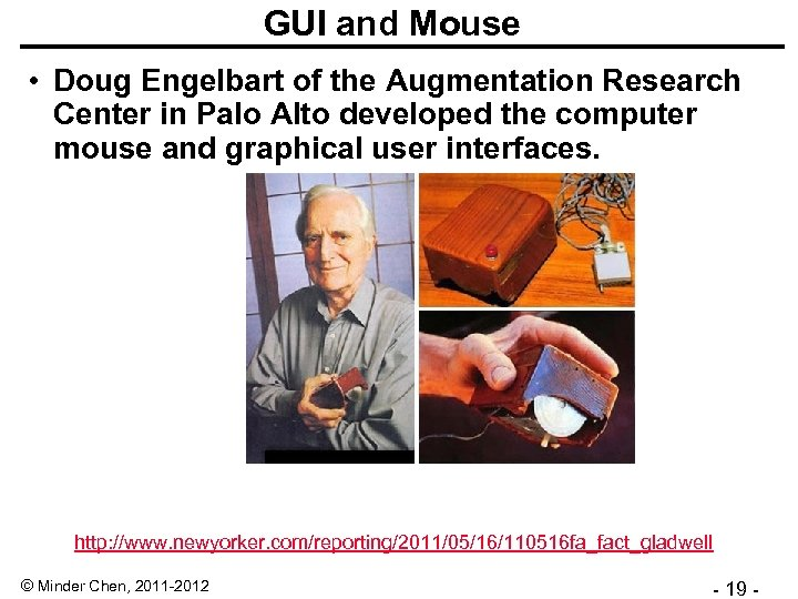 GUI and Mouse • Doug Engelbart of the Augmentation Research Center in Palo Alto