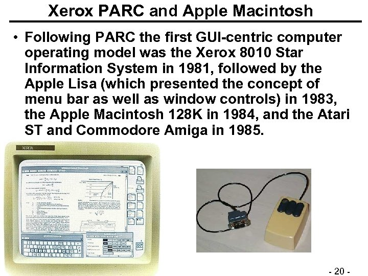 Xerox PARC and Apple Macintosh • Following PARC the first GUI-centric computer operating model