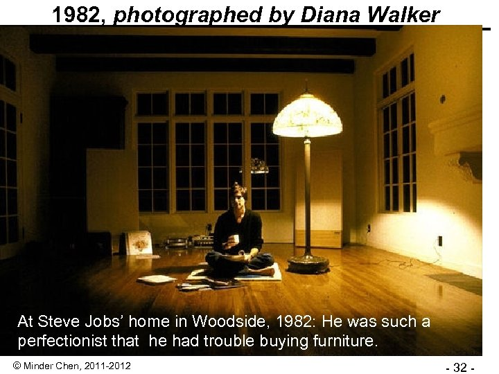 1982, photographed by Diana Walker At Steve Jobs' home in Woodside, 1982: He was