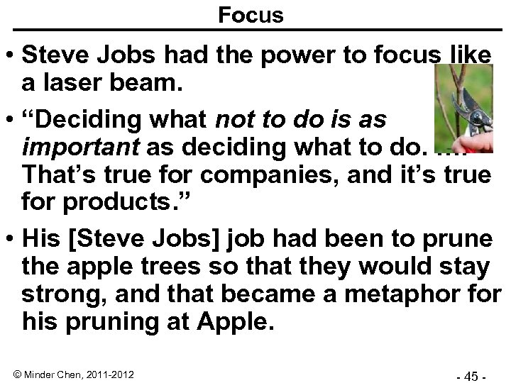 Focus • Steve Jobs had the power to focus like a laser beam. •