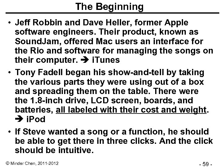 The Beginning • Jeff Robbin and Dave Heller, former Apple software engineers. Their product,