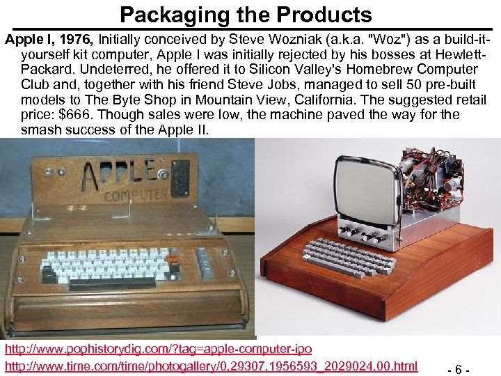 Packaging the Products Apple I, 1976, Initially conceived by Steve Wozniak (a. k. a.