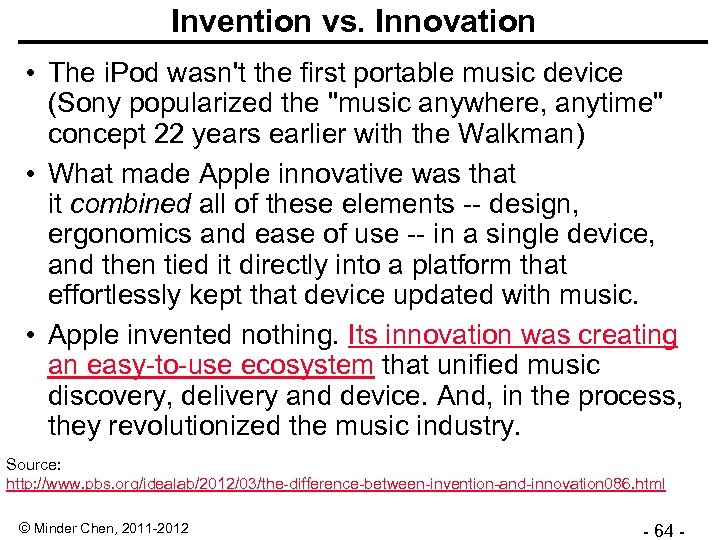 Invention vs. Innovation • The i. Pod wasn't the first portable music device (Sony