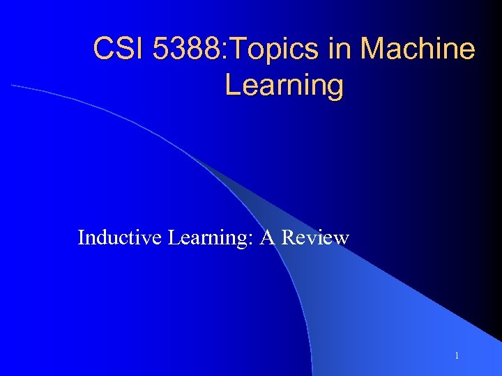 CSI 5388: Topics in Machine Learning Inductive Learning: A Review 1