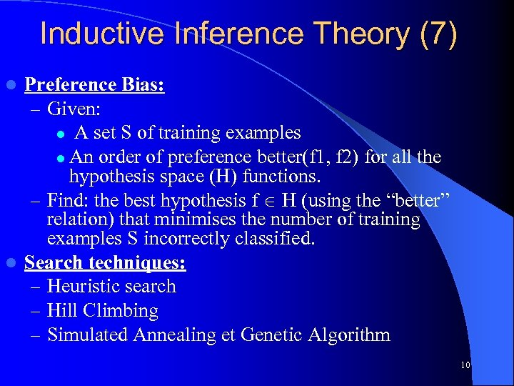 Inductive Inference Theory (7) Preference Bias: – Given: l A set S of training