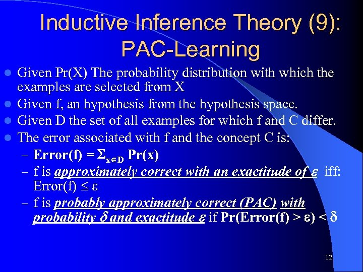 Inductive Inference Theory (9): PAC-Learning Given Pr(X) The probability distribution with which the examples