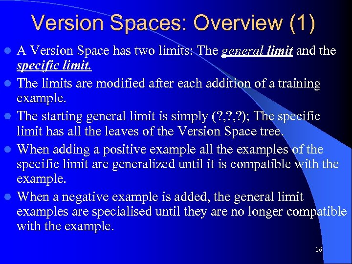 Version Spaces: Overview (1) l l l A Version Space has two limits: The