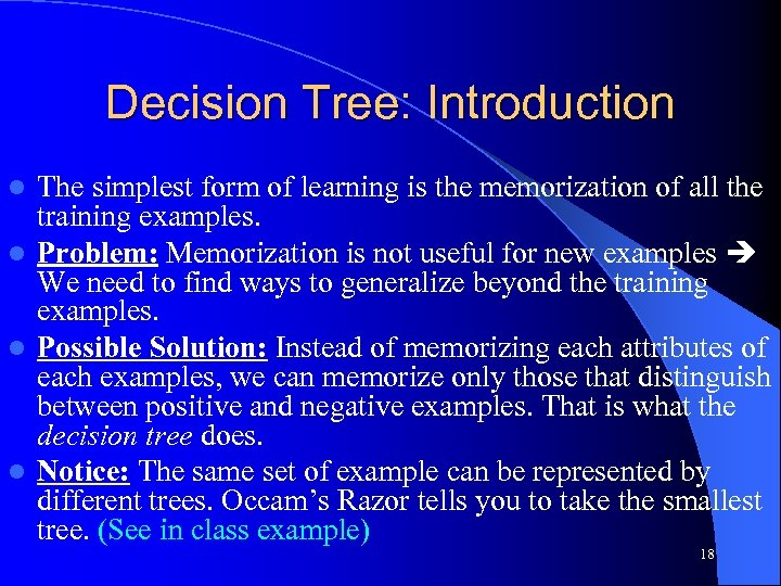 Decision Tree: Introduction The simplest form of learning is the memorization of all the