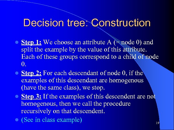 Decision tree: Construction Step 1: We choose an attribute A (= node 0) and