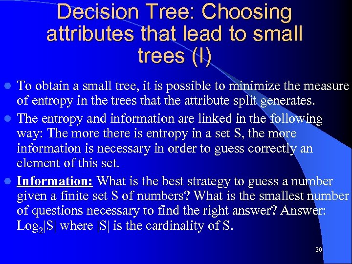 Decision Tree: Choosing attributes that lead to small trees (I) To obtain a small