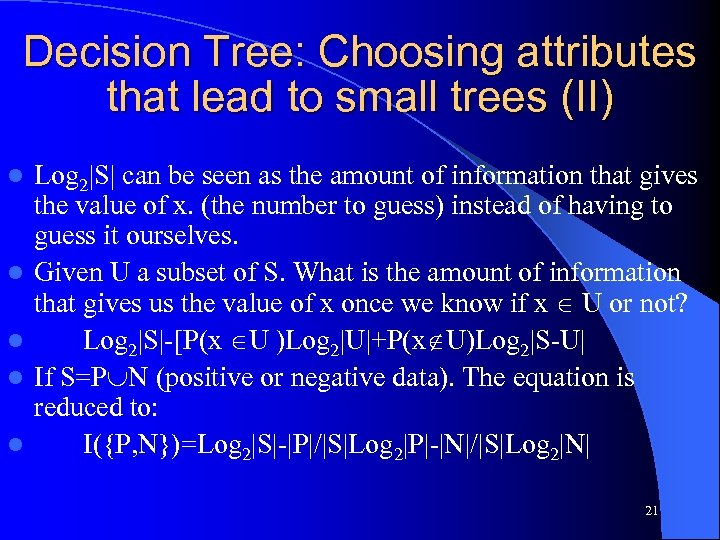 Decision Tree: Choosing attributes that lead to small trees (II) l l l Log
