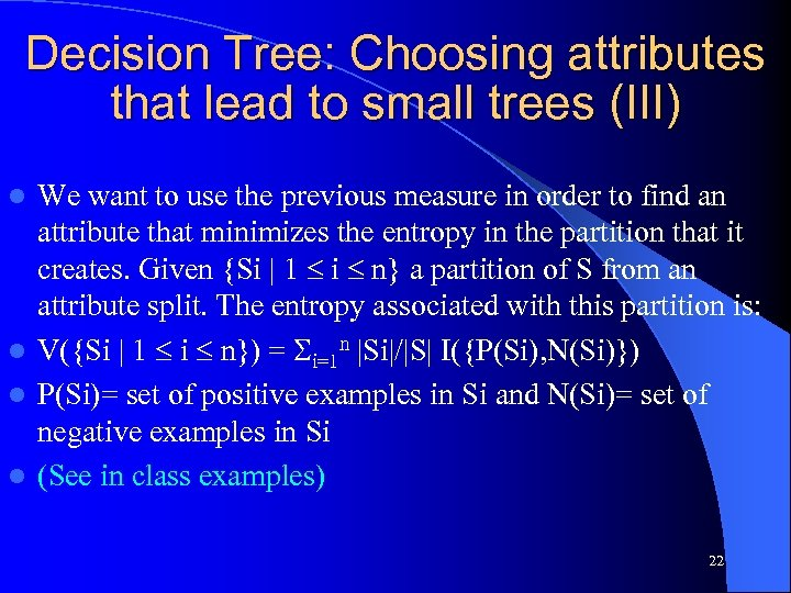 Decision Tree: Choosing attributes that lead to small trees (III) We want to use