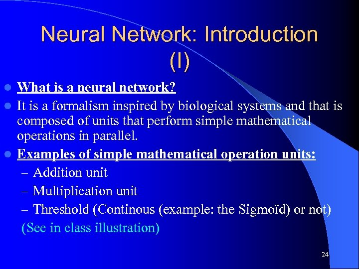 Neural Network: Introduction (I) What is a neural network? l It is a formalism