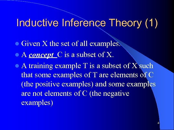 Inductive Inference Theory (1) l Given X the set of all examples. l A