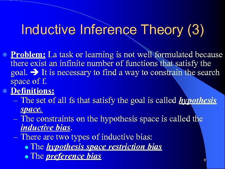 Inductive Inference Theory (3) Problem: La task or learning is not well formulated because
