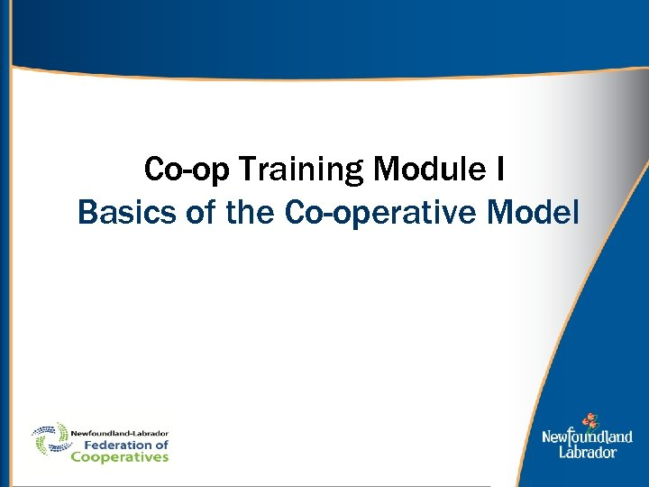 Co-op Training Module I Basics of the Co-operative Model