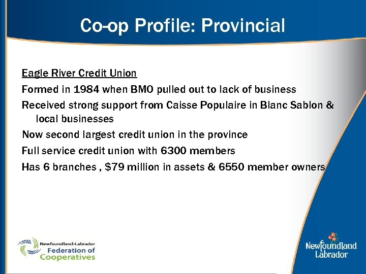 Co-op Profile: Provincial Eagle River Credit Union Formed in 1984 when BMO pulled out