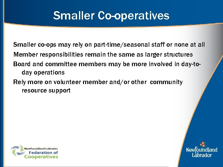 Smaller Co-operatives Smaller co-ops may rely on part-time/seasonal staff or none at all Member