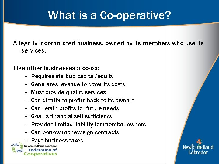 What is a Co-operative? A legally incorporated business, owned by its members who use