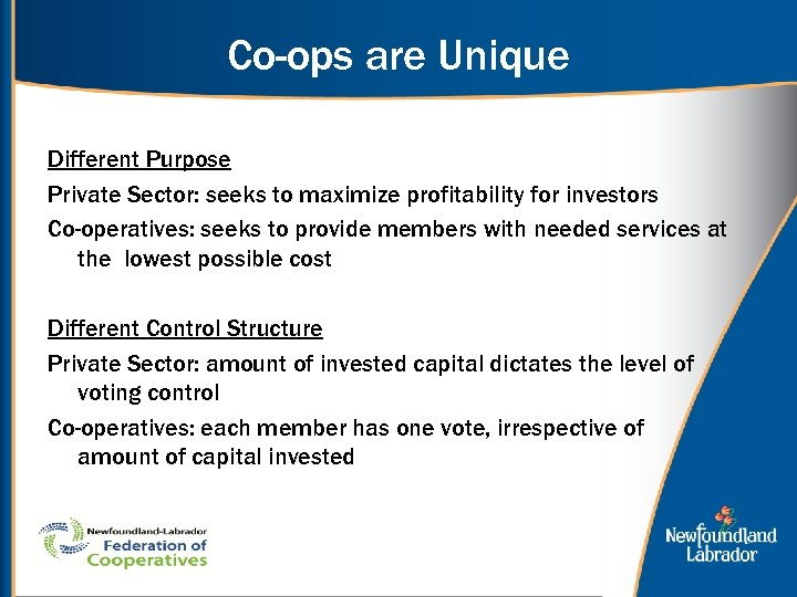 Co-ops are Unique Different Purpose Private Sector: seeks to maximize profitability for investors Co-operatives: