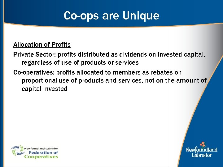 Co-ops are Unique Allocation of Profits Private Sector: profits distributed as dividends on invested