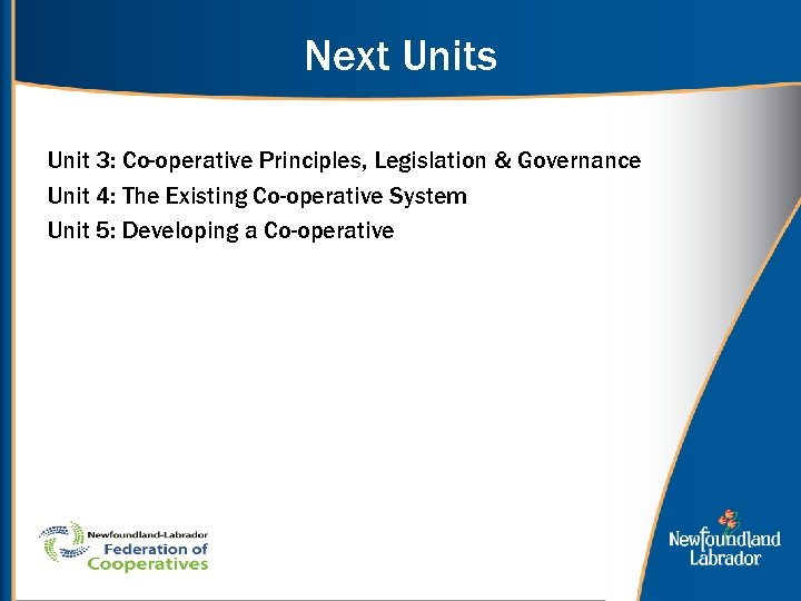 Next Units Unit 3: Co-operative Principles, Legislation & Governance Unit 4: The Existing Co-operative