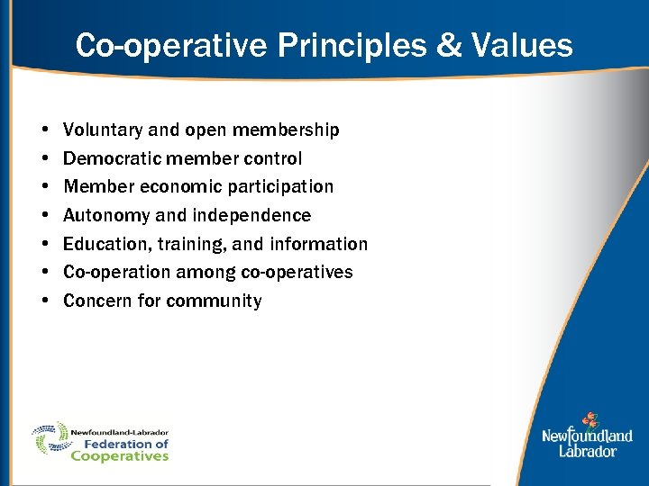 Co-operative Principles & Values • • Voluntary and open membership Democratic member control Member