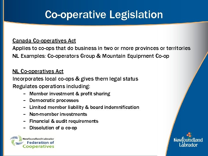 Co-operative Legislation Canada Co-operatives Act Applies to co-ops that do business in two or
