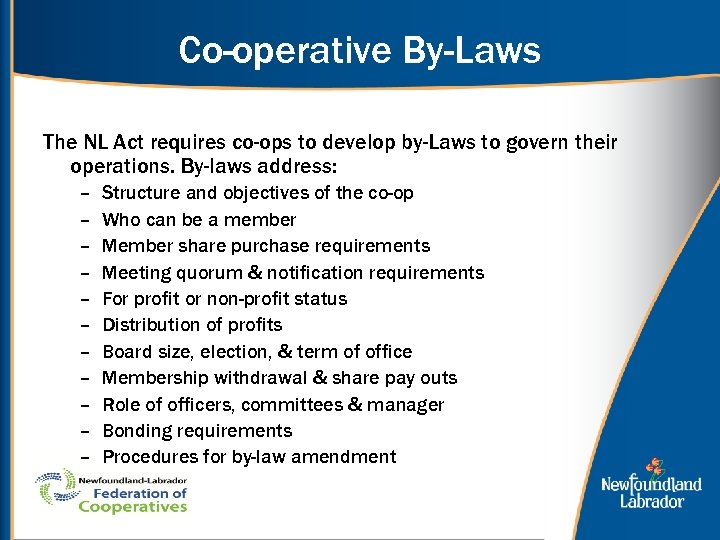 Co-operative By-Laws The NL Act requires co-ops to develop by-Laws to govern their operations.