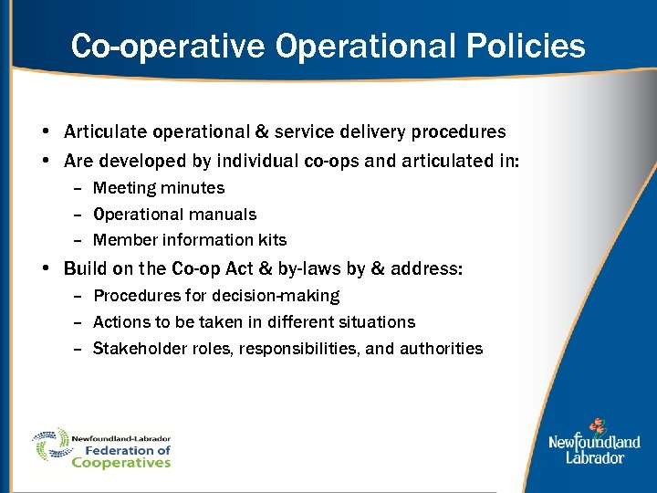 Co-operative Operational Policies • Articulate operational & service delivery procedures • Are developed by