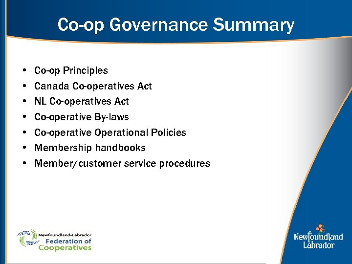 Co-op Governance Summary • • Co-op Principles Canada Co-operatives Act NL Co-operatives Act Co-operative