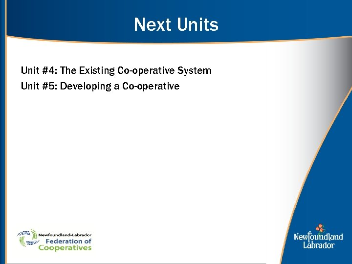 Next Units Unit #4: The Existing Co-operative System Unit #5: Developing a Co-operative