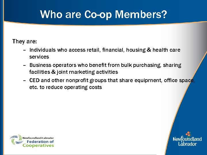 Who are Co-op Members? They are: – Individuals who access retail, financial, housing &