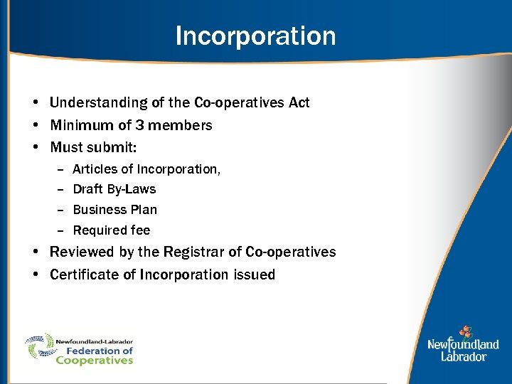 Incorporation • Understanding of the Co-operatives Act • Minimum of 3 members • Must