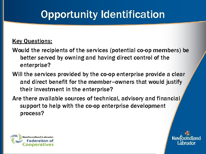 Opportunity Identification Key Questions: Would the recipients of the services (potential co-op members) be