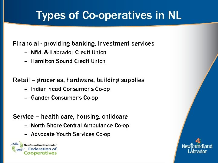 Types of Co-operatives in NL Financial - providing banking, investment services – Nfld. &
